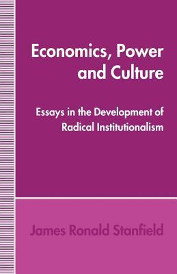 Economics, Power and Culture: Essays in the Development of Radical Institutionalism James Ronald Stanfield