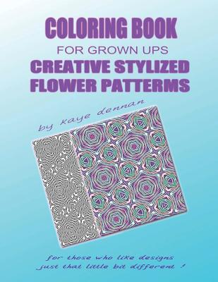 Creative Stylized Flower Patterns: For Those Who Like Designs Just That Little Bit Different  by  Kaye Dennan