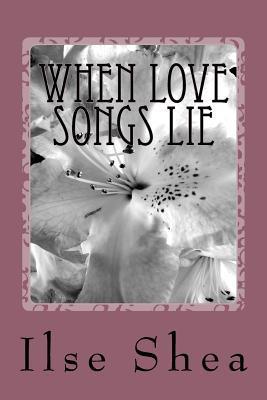 When Love Songs Lie Ilse Shea