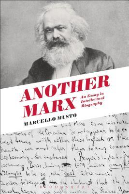 Another Marx: An Essay in Intellectual Biography Marcello Musto