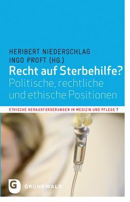 Recht Auf Sterbehilfe?: Politische, Rechtliche Und Ethische Positionen  by  Heribert Niederschlag