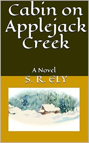 Cabin on Applejack Creek: A Novel  by  S. R. Ely