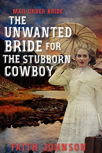 Mail Order Bride:The Unwanted Bride for the Stubborn Cowboy (Seasons of Love - The Winter Mail Order Bride Series Book 2) Faith Johnson