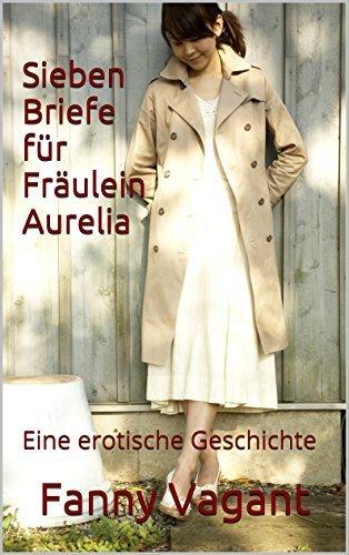 Sieben Briefe für Fräulein Aurelia: Eine erotische Geschichte  by  Fanny Vagant
