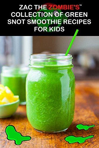 Zac the Zombies Collection of Green Snot Smoothie Recipes for Kids Darrin Mason