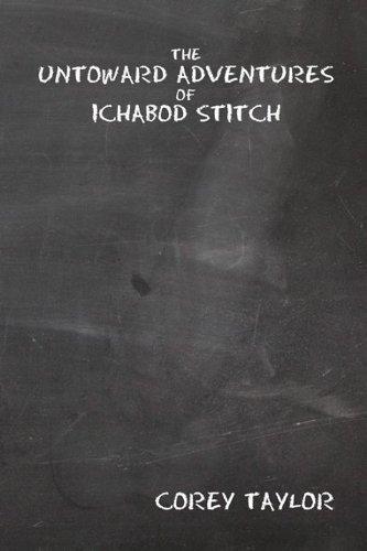 The Untoward Adventures of Ichabod Stitch Corey  Taylor
