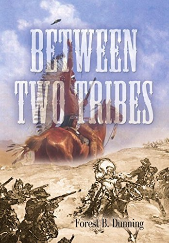BETWEEN TWO TRIBES Forest B. Dunning