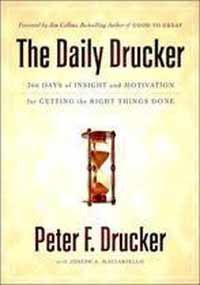 The Daily Drucker - 366 Days of Insight and Motivation for Getting the Right Things Done Peter F. Drucker