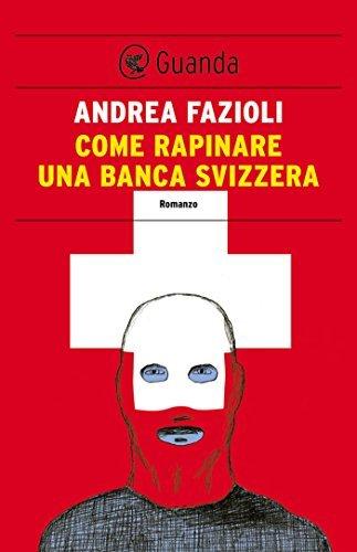 Come rapinare una banca svizzera: Elia Contini indaga Andrea Fazioli
