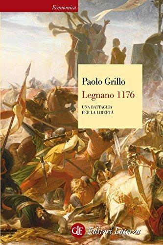 Legnano 1176: Una battaglia per la libertà (Economica Laterza) Paolo Grillo