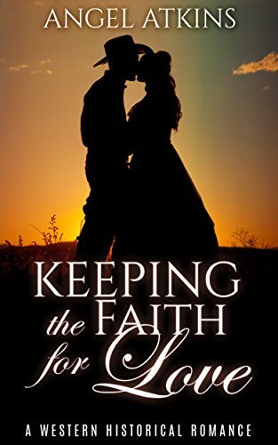 ROMANCE:: Western Historical Romance - Keeping the Faith For Love - Christian Inspirational Mail Order Bride  by  Angel Atkins