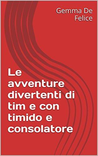 Le avventure divertenti di tim e con timido e consolatore  by  Gemma De Felice