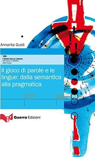 Il gioco di parole e le lingue: dalla semantica alla pragmatica Annarita Guidi