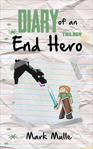 Diary of an End Hero Trilogy (An Unofficial Minecraft Book for Kids Ages 9 - 12 (Preteen) Mark Mulle
