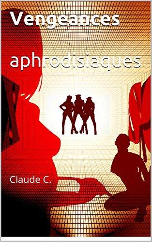 Vengeances aphrodisiaques: Claude C. Claude C.