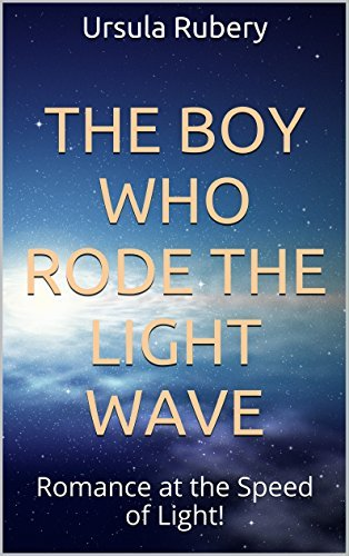 The Boy Who Rode The Light Wave: Romance at the Speed of Light! (The Witch Romancer Series Book 2)  by  Ursula Rubery