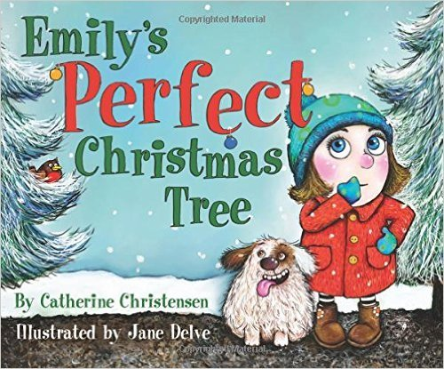 Emilys Perfect Christmas Tree  by  Catherine Christensen