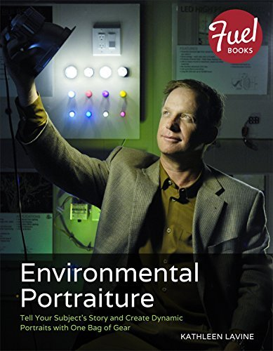 Environmental Portraiture: Tell Your Subjects Story and Create Dynamic Portraits with One Bag of Gear Kathleen Lavine