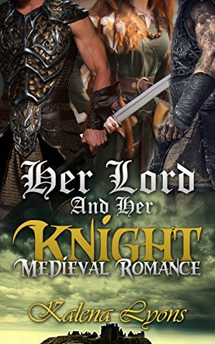 Romance: MFM Menage Romance : Her Lord And Her Knight (Medieval Fantasy) Kalena Lyons