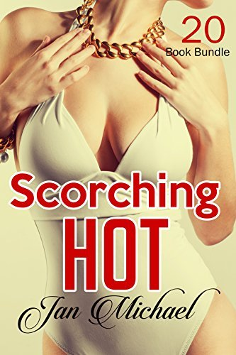 Erotica: Scorching Hot (New Adult Romance Multi Book Mega Bundle Erotic Sex Tales Taboo Bundle)(New Adult Erotica, Contemporary Coming Of Age Fantasy, Fetish)  by  Jan Michael
