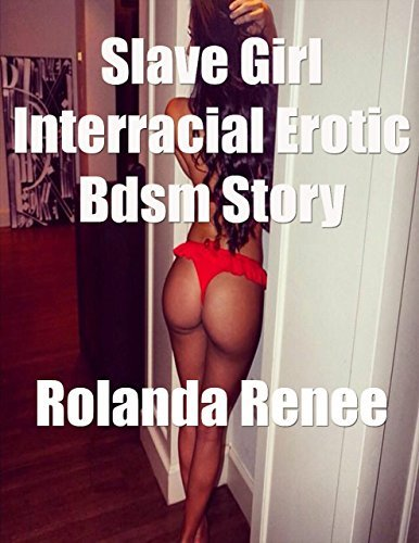 Slave Girl Interracial Erotic Bdsm Story Rolanda Renee
