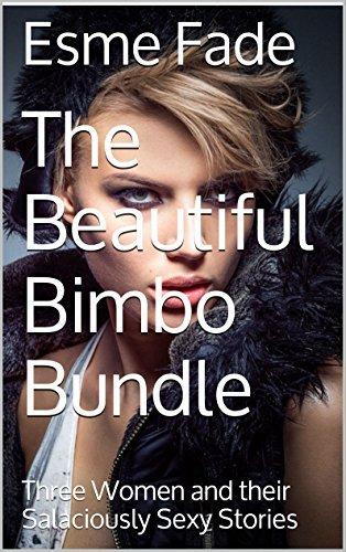 The Beautiful Bimbo Bundle: Three Women and their Salaciously Sexy Stories Esme Fade
