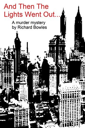 And Then The Lights Went Out: A murder mystery  by  Richard Bowles
