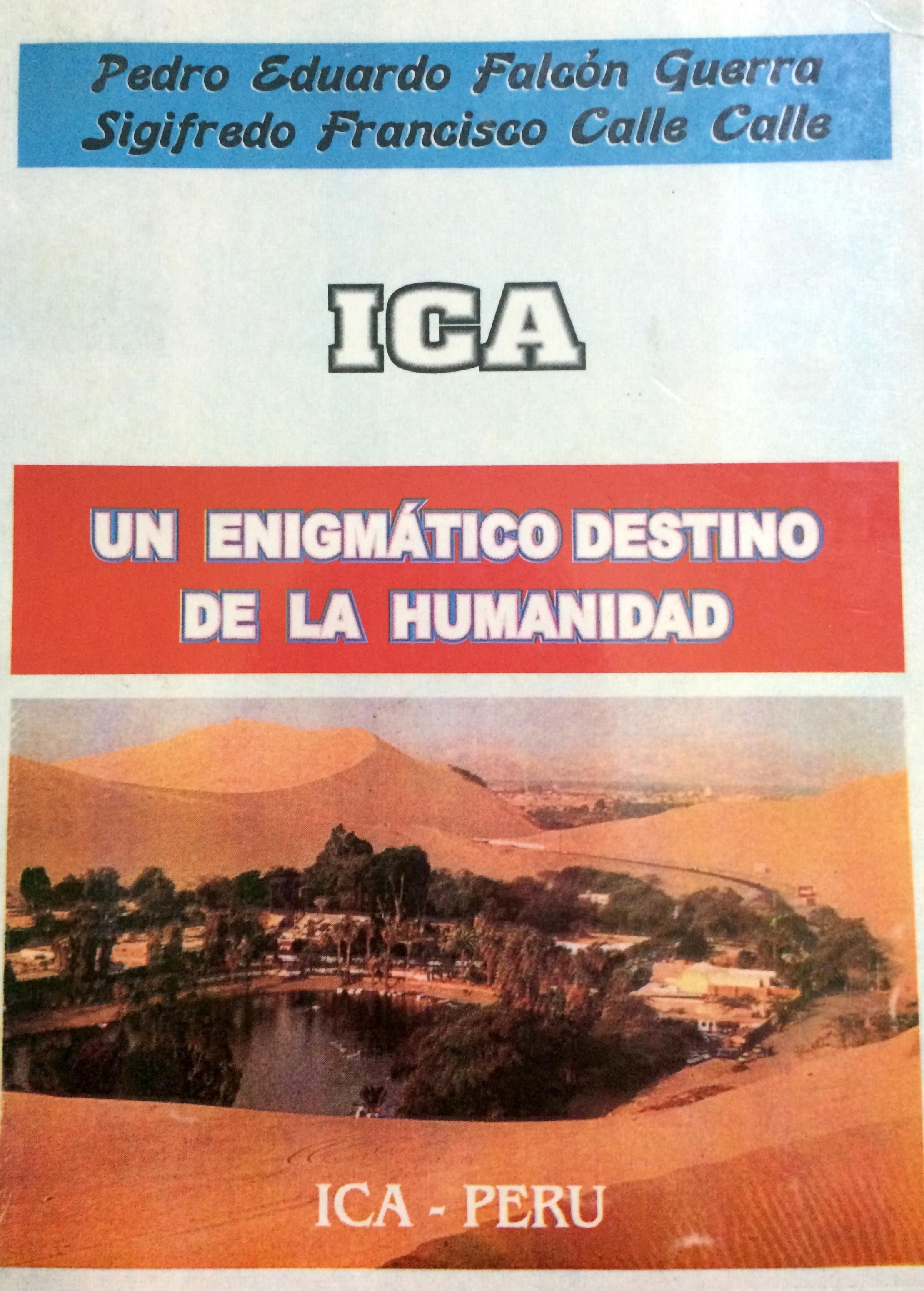 Ica, un enigmático destino de la humanidad Pedro Falcón Guerra y Sigifredo Calle Calle