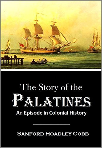 The Story of the Palatines An Episode in Colonial History (1897) Sanford Hoadley Cobb