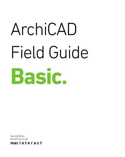 ArchiCAD Field Guide Basic (Field Guides Book 1)  by  Daniel Schagemann