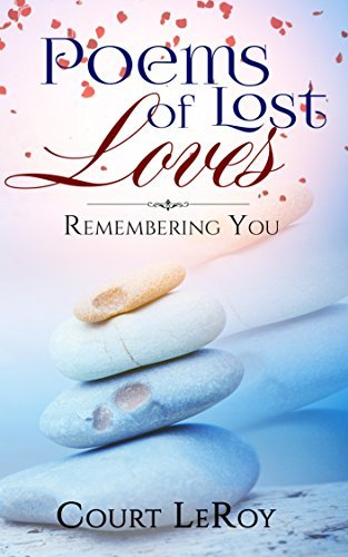 Poems of Lost Loves: Remembering You  by  Court LeRoy