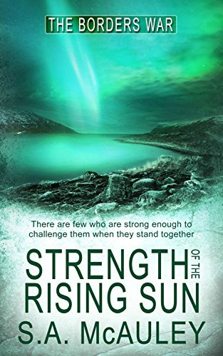 Strength of the Rising Sun (The Borders War Book 5) S.A. McAuley