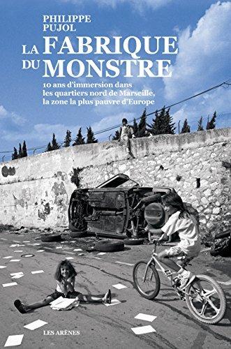 La fabrique du monstre: 10 ans dimmersion dans les quartiers nord de Marseille, la zone la plus pauvre dEurope  by  Philippe Pujol
