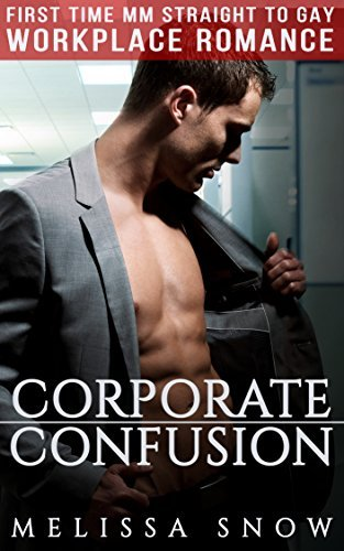 MM Romance: Gay Romance: Corporate Confusion (First Time Gay Office Workplace Bisexual LGBT Romance) Melissa Snow