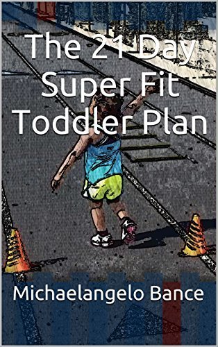 The 21 Day Super Fit Toddler Plan Michaelangelo Bance