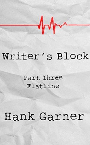 Writers Block | Part 3: Flatline Hank Garner