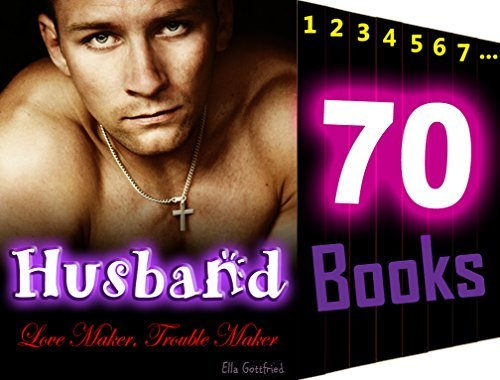 Husband: Love Maker, Trouble Maker: 70 Books MEGA Bundle Collection: Naughty Wife Cheating Husband Wrong Love Romance Ella Gottfried