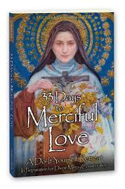 33 Days to Merciful Love: A Do-It-Yourself Retreat in Preparation for Divine Mercy Consecration  by  Father Michael Gaitley