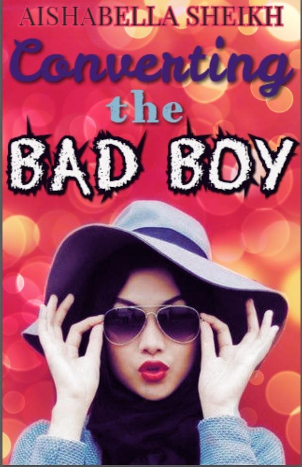 Converting The Bad Boy  by  Aishabella Sheikh