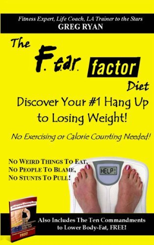 The F.E.A.R. Factor Diet- Discover Your #1 Hang Up to Losing Weight Greg Ryan