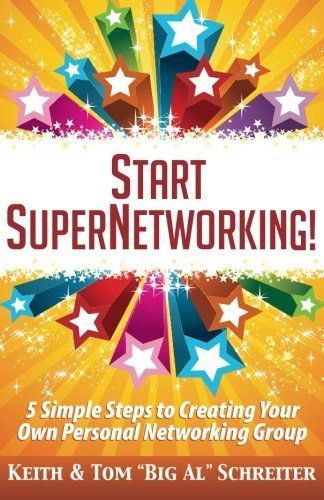 Start SuperNetworking!: 5 Simple Steps to Creating Your Own Personal Networking Group Keith Schreiter
