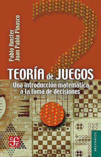 Teoría de juegos. Una introducción matemática a la toma de decisiones  by  Pablo Amster