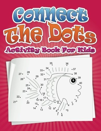 Connect The Dots Activity Book For Kids Speedy Publishing LLC