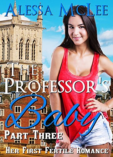 The Professors Baby Part Three: Her First Fertile Romance  by  Alessa McLee
