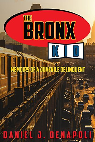 The Bronx Kid: Memoirs of a Juvenile Delinquent  by  Daniel J. DeNapoli