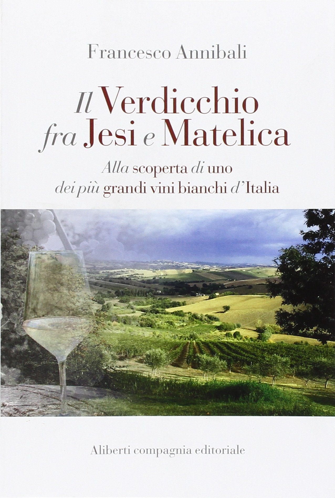 Il Verdicchio fra Jesi e Matelica  by  Francesco Annibali