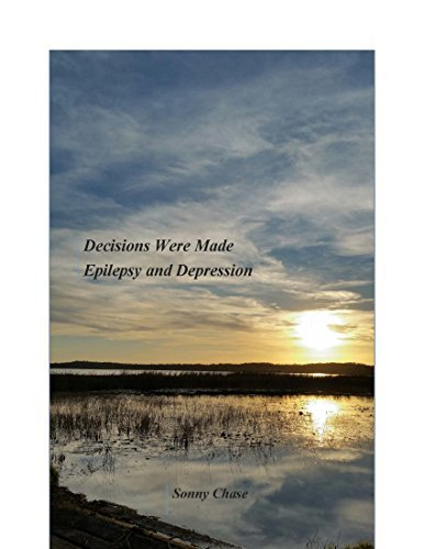 Decisions Were Made - Epilepsy and Depression  by  Sonny Chase