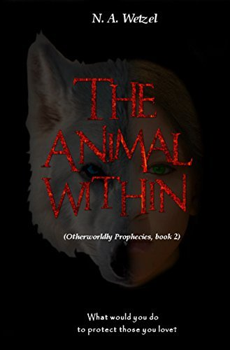 The Animal Within (Otherworldly Prophecies #2) N. A. Wetzel