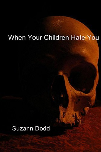 When Your Children Hate You  by  Suzann Dodd