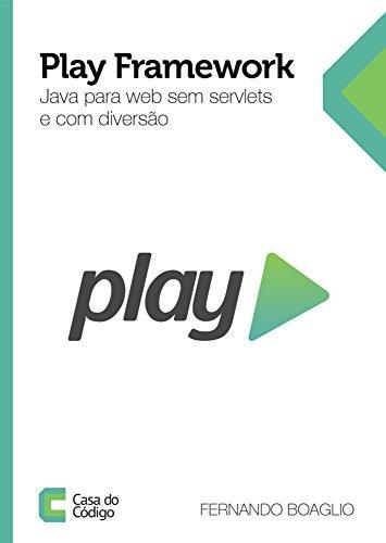Play Framework: Java para web sem Servlets e com diversão  by  Fernando Boaglio